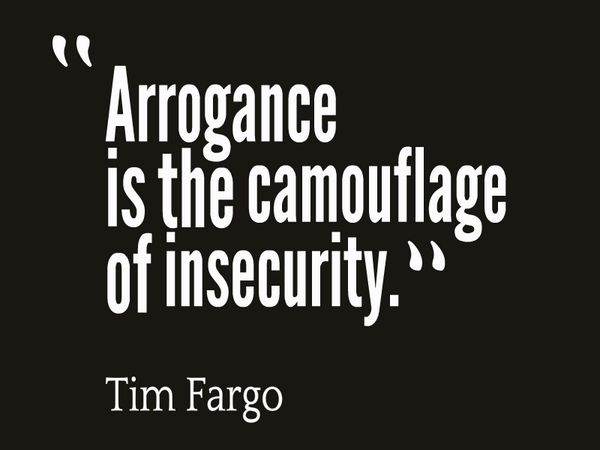 Arrogance is the camouflage of insecurity. ~Tim Fargo  #arrogance #insecurity #quotes