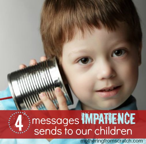 We all want to see quick results. But our children require patience. They don't respond or develop on our timetable. And when we chronically express annoyance or impatience with them we send messages we don't intend. This post outlines those messages and explains ways to stop our impatience in its tracks.