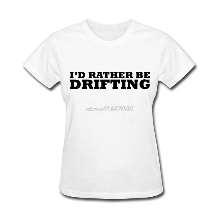 Personality id rather be drifting Shirts Teenage Natural Cotton Graphic T Shirts For Sale Pre-cotton Women T-Shirts #Affiliate