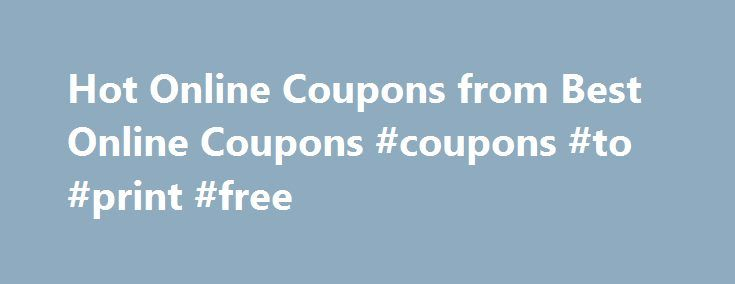 Hot Online Coupons from Best Online Coupons #coupons #to #print #free http://coupons.remmont.com/hot-online-coupons-from-best-online-coupons-coupons-to-print-free/  #online discount # Extra 15% off Halloween Costumes. Some Exclusions Apply Kohls Coupon Code: HOCUSPOCUSExpires on Monday, Oct 31, 2016. Extra 20% off Kids Bath Wraps. Some Exclusions Apply Enter Coupon Code: BATHFUN20Expires on Sunday, Oct 30, 2016. Lands End Coupons 30% off all Women's Turtlenecks. Lands End Coupon Code…