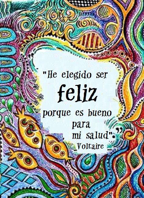 Es que, como dice Voltaire, ser feliz es una elección cotidiana, que tiene que ver con las actitudes, las elecciones y la fidelidad a uno mismo. Implica no quedar atrapado en aquello que del pasado...