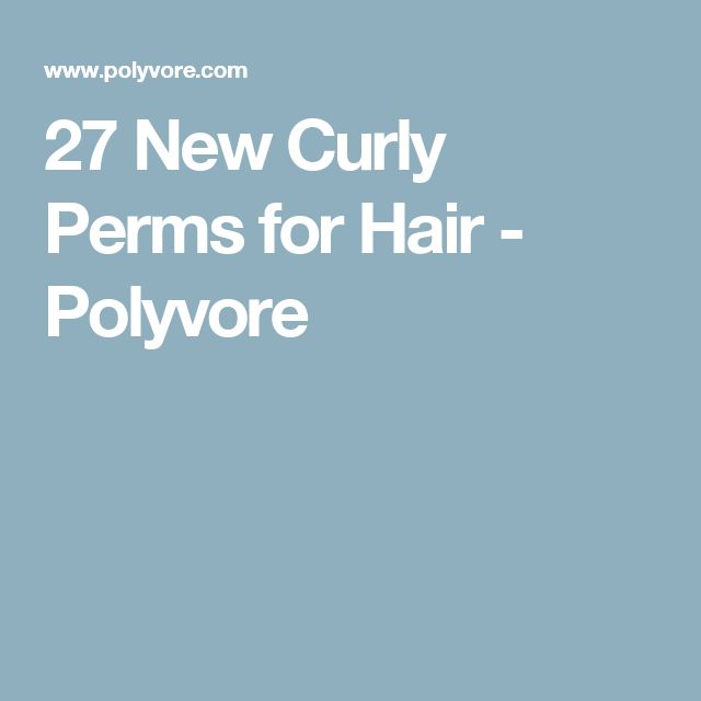 27 New Curly Perms for Hair - Polyvore