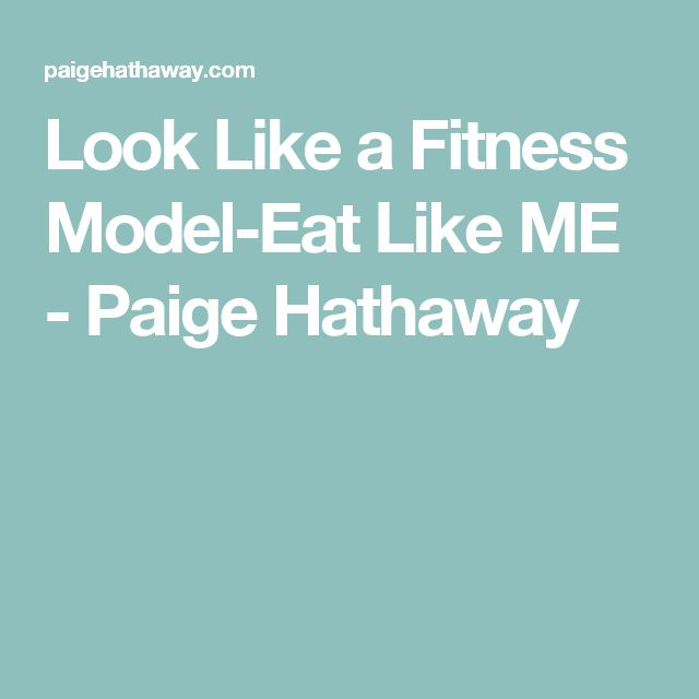 Look Like a Fitness Model-Eat Like ME - Paige Hathaway