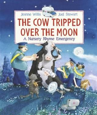 The Cow Tripped Over the Moon: A Nursery Rhyme Emergency by Tony Wilson, illustrated by Laura Wood : Early Childhood
