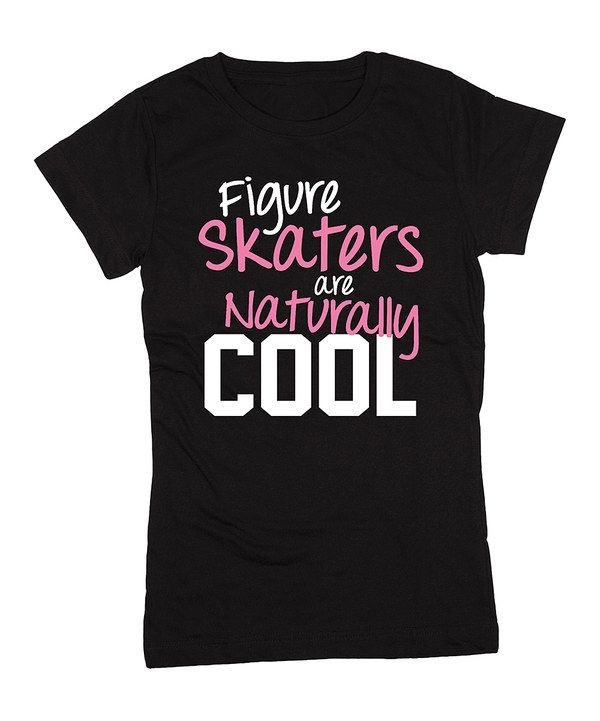 Look at this Black 'Figure Skaters Are Naturally Cool' Tee - Girls on #zulily today!