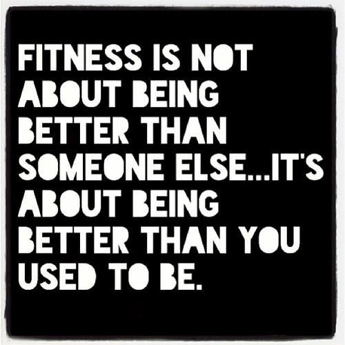 Fitness is not about being better than someone else… It's about being better than you used to be. Workout and fitness motivational quotes. #motivate…