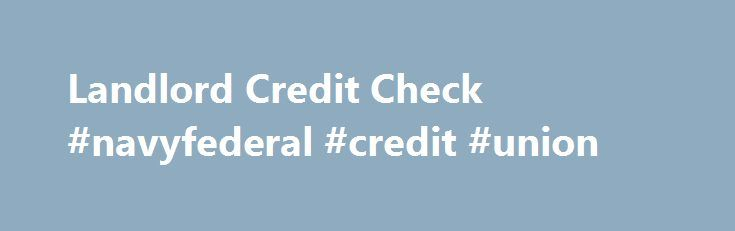 Landlord Credit Check #navyfederal #credit #union http://credit-loan.nef2.com/landlord-credit-check-navyfederal-credit-union/  #credit check for free # Landlord Credit Check No fee credit check for landlords. All done online, directly through Experian! Learn More Landlord Credit Check Services Experian is a trusted provider of credit checks for landlords. Leverage our landlord background check data on more than 220 million U.S. consumers when running your tenant credit checks . How to do a…