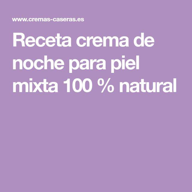 Receta crema de noche para piel mixta 100 % natural