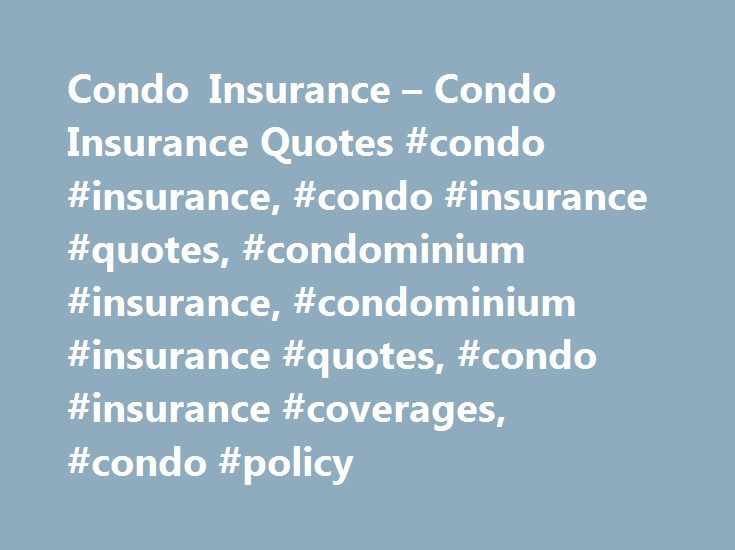 Condo Insurance – Condo Insurance Quotes #condo #insurance, #condo #insurance #quotes, #condominium #insurance, #condominium #insurance #quotes, #condo #insurance #coverages, #condo #policy http://massachusetts.nef2.com/condo-insurance-condo-insurance-quotes-condo-insurance-condo-insurance-quotes-condominium-insurance-condominium-insurance-quotes-condo-insurance-coverages-condo-policy/  Condo Insurance The #1 Insurance Site Copyright 1995 – 2017. Progressive Casualty Insurance Company. All…