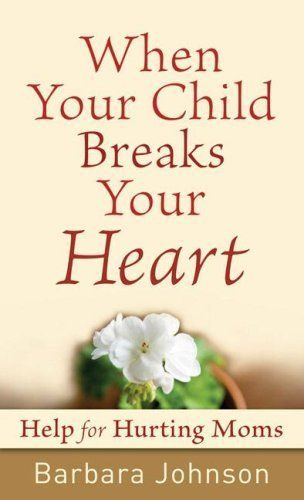 When Your Child Breaks Your Heart: Help for Hurting Moms by Barbara Johnson, http://www.amazon.com/gp/product/B002Z13Q1W/ref=cm_sw_r_pi_alp_oUXLpb09C4QZK