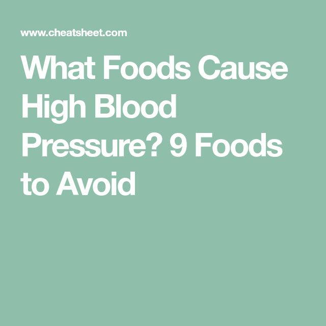 What Foods Cause High Blood Pressure? 9 Foods To Avoid