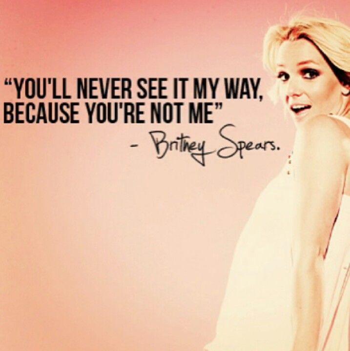 Britney Spears quote.