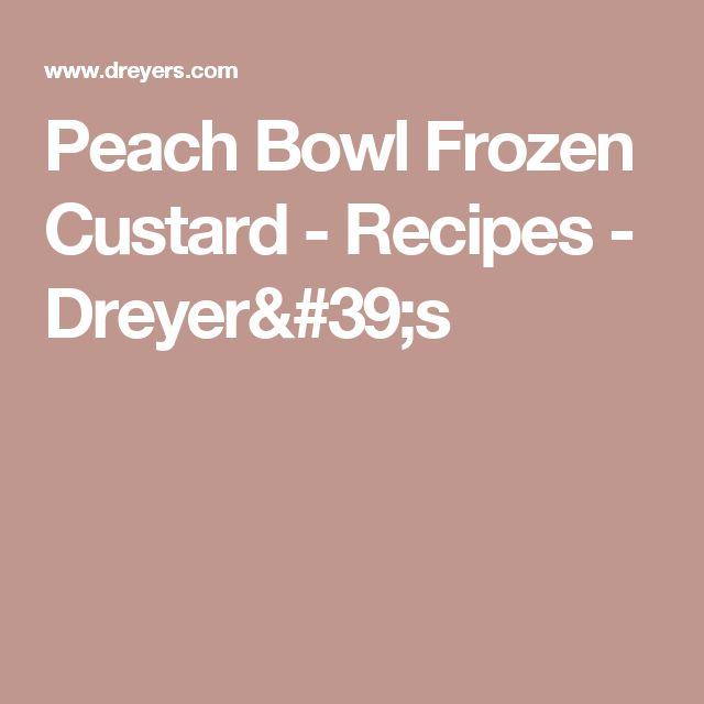 Peach Bowl Frozen Custard - Recipes - Dreyer's