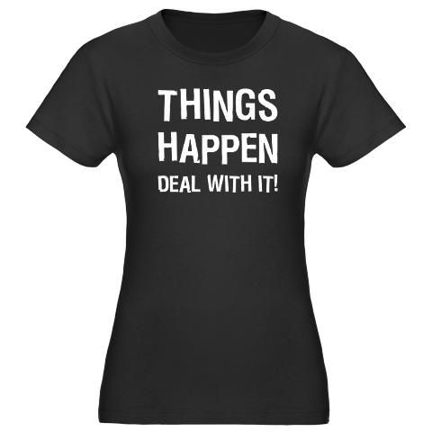 """Things Happen - Deal With It!"" Women's Fitted Black T-shirt."