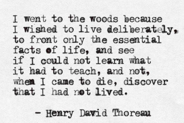 how to live life as shown in the walden experiment by henry david thoreau Walden, by henry david thoreau, is a text written in the first person perspective which details the experiences of the author during his two year experiment in living at walden pond and the philosophical ideas that came to him during his stay there, regarding living simply and deliberately, knowing yourself, and searching for truth.