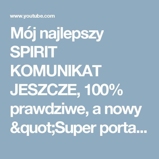 """Mój najlepszy SPIRIT KOMUNIKAT JESZCZE, 100% prawdziwe, a nowy """"Super portal"""" - YouTube"""