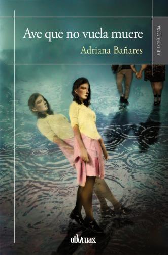 """""""Ave que no vuela muere"""" Adriana Bañares"""