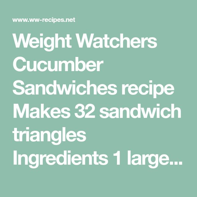 Weight Watchers Cucumber Sandwiches recipe Makes 32 sandwich triangles  Ingredients 1 large seedless cucumber 8 thin slices firm whole wheat bread, crusts (...)