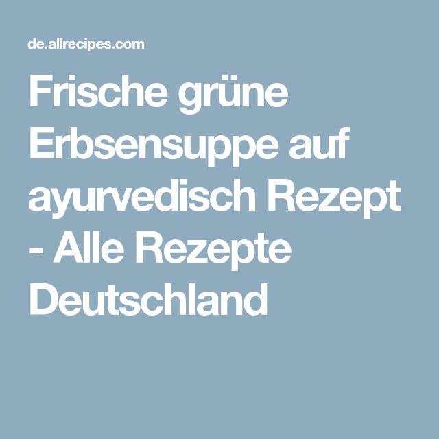 Frische grüne Erbsensuppe auf ayurvedisch Rezept - Alle Rezepte Deutschland