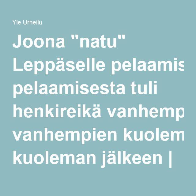 """Joona """"natu"""" Leppäselle pelaamisesta tuli henkireikä vanhempien kuoleman jälkeen   Yle Urheilu   yle.fi"""