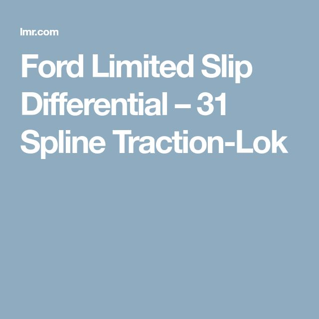 Ford Limited Slip Differential – 31 Spline Traction-Lok