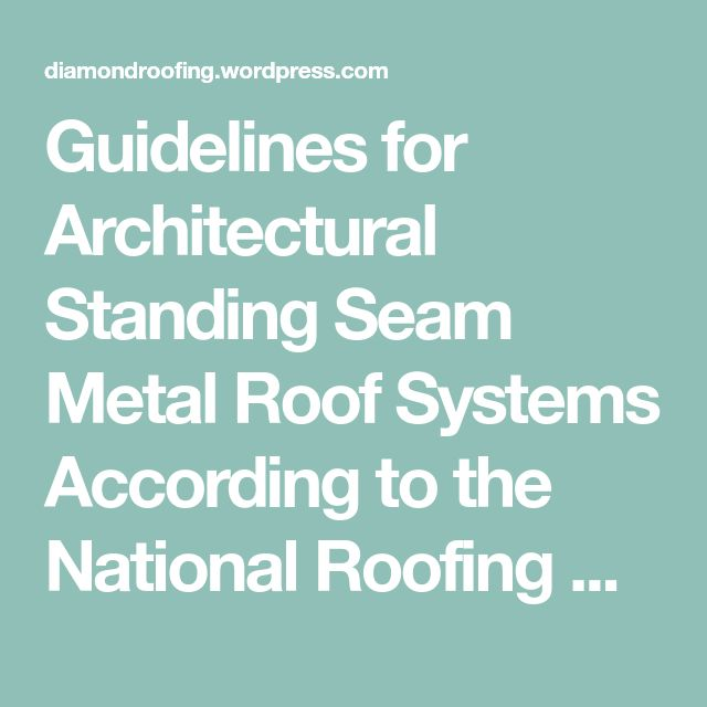 Guidelines for Architectural Standing Seam Metal Roof Systems According to the National Roofing Contractors Association (NRCA), architectural metal panel roof systems typically are designed to be u…