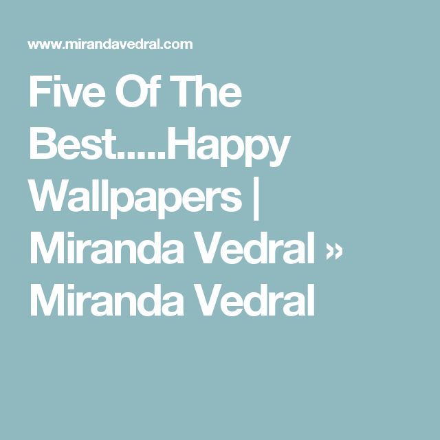 Five Of The Best.....Happy Wallpapers | Miranda Vedral » Miranda Vedral