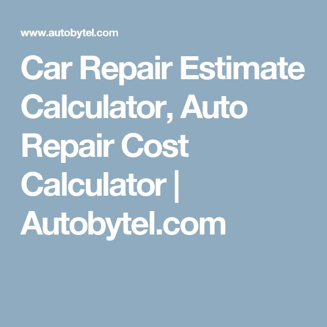 Car Repair Estimate Calculator, Auto Repair Cost Calculator | Autobytel.com