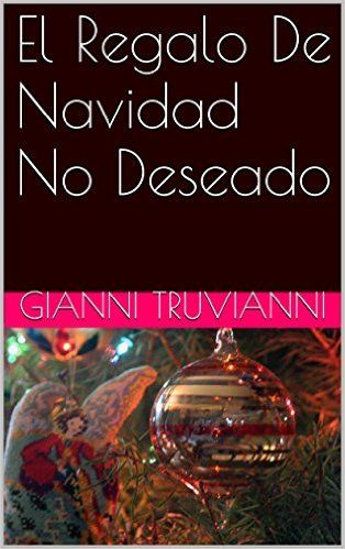 El Regalo De Navidad No Deseado (Spanish Edition) eBook: Gianni Truvianni: Amazon.ca: Kindle Store