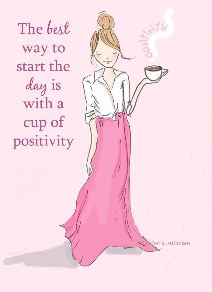 The best way to start the day is with a cup of positivity, yep I definitely need that!!!!!!