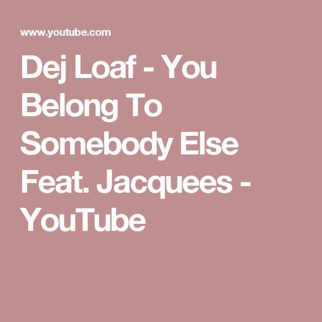 you belong to somebody else dej loaf