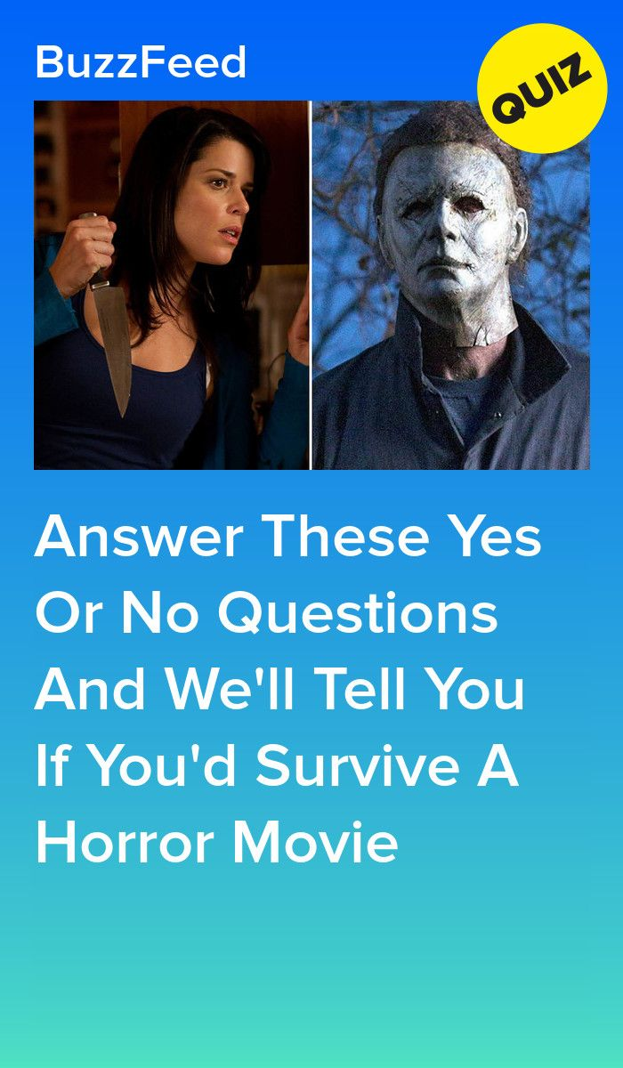 Answer These Yes Or No Questions And We Ll Tell You If You D Survive A Horror Movie Funny Horror Horror Movie Quotes Horror Movies