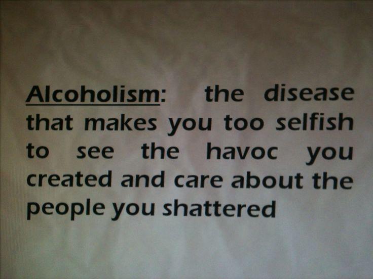 Alcoholism destroys.