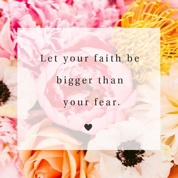 Let faith be your guide through the fear to the glory on the other side.