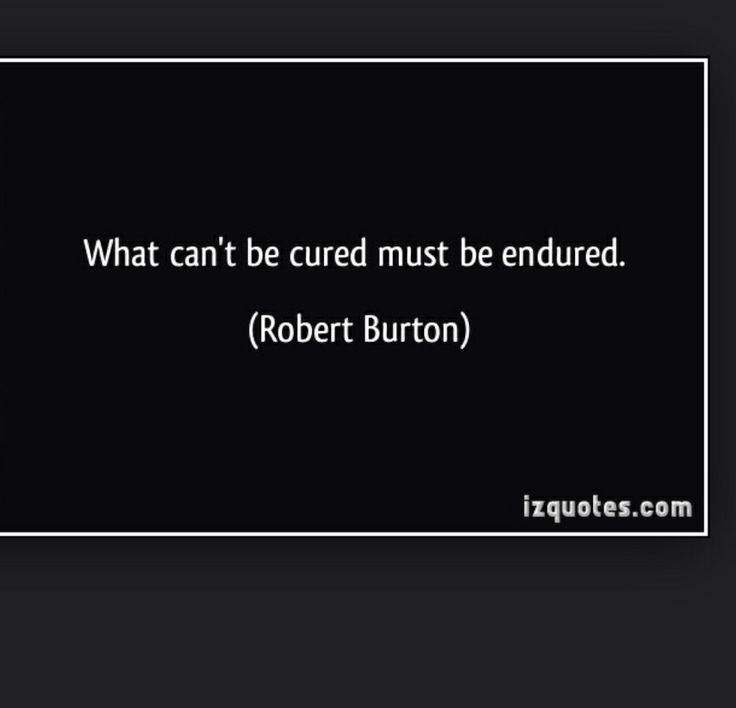 all that cannot be cured must be endured What cannot be cured must be endured  ruhul kader insight march 24, 2012  alpeh is a must read full of philosophy and something i cannot even explain here is the first part of some interesting quotes from the book for this week saturday's exceptional thoughts and ideas.