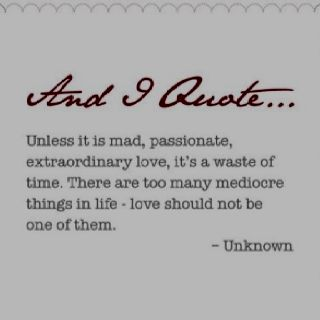 mad, passionate, extraordinary love.