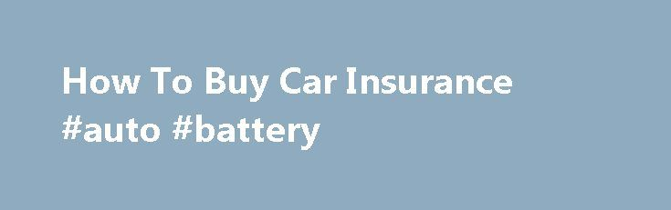 How To Buy Car Insurance #auto #battery http://autos.remmont.com/how-to-buy-car-insurance-auto-battery/  #buy auto insurance online # How To Buy Car Insurance Compare Car Insurance Quotes Car insurance is one of the necessary evils of modern life. You pay a substantial amount... Read more >The post How To Buy Car Insurance #auto #battery appeared first on Auto.