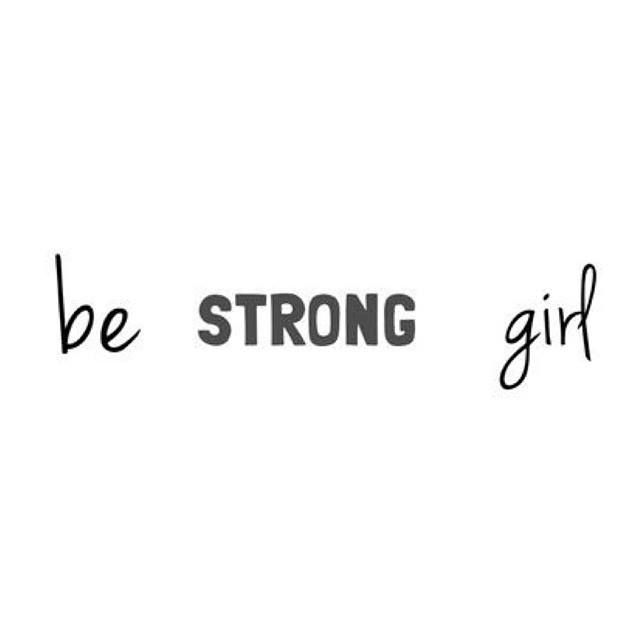 Be strong girl
