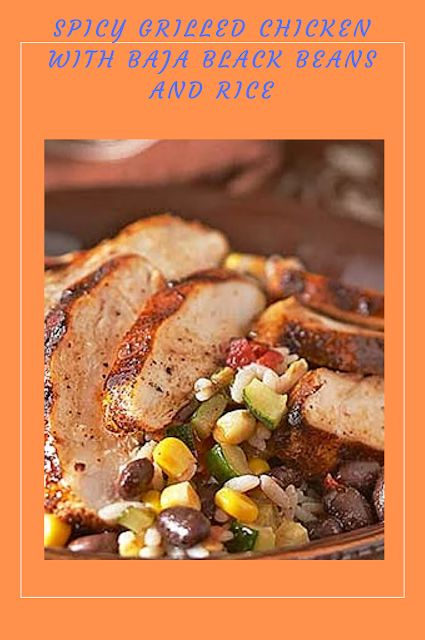 Spicy Grilled Chicken with Baja Black Beans and Rice  #grilledchickenparmesan Th…