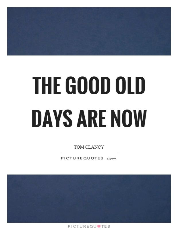 The Good Old Days Are Now D Day Quotes On Picturequotes Com The Good Old Days Quotes Quotations