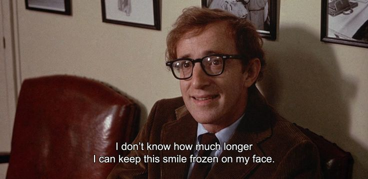 "― Annie Hall (1977) ""I don't know how much longer I can keep this smile frozen on my face."""