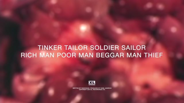 KINDLY NOTE THAT THIS IS AN UN-OFFICIAL RADIOHEAD VIDEO    Tinker Tailor Soldier Sailor Rich Man Poor Man Beggar Man Thief  Written by Radiohead, Produced by Nigel Godrich  Copyright 2016 XL Recordings  Video by Hilmar Stehr, Berlin 2016