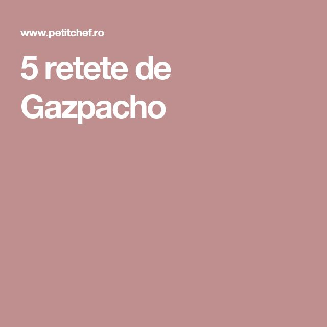 5 retete de Gazpacho