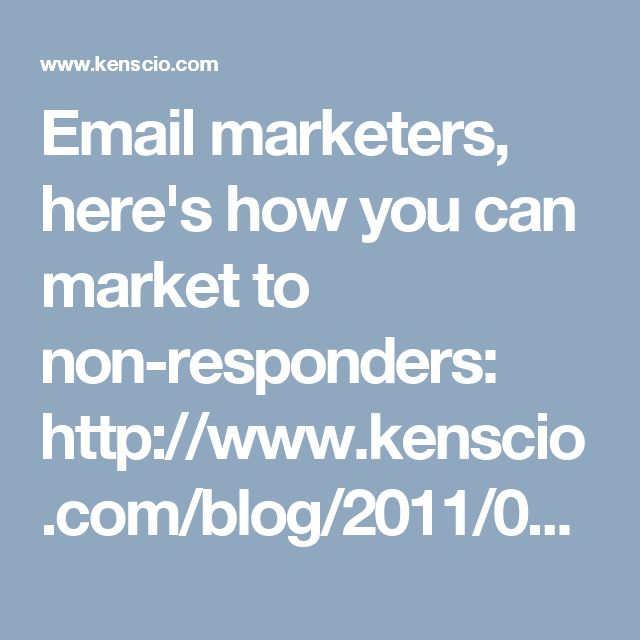 Email marketers, here's how you can market to non-responders: http://www.kenscio.com/blog/2011/08/29/win-back-non-responders/ #EmailMarketers #EmailMarketing #nonresponders #Emails #EffectiveEmailMarketing