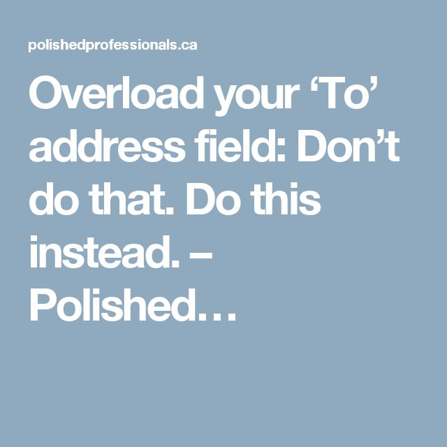 Overload your 'To' address field: Don't do that. Do this instead. – Polished…