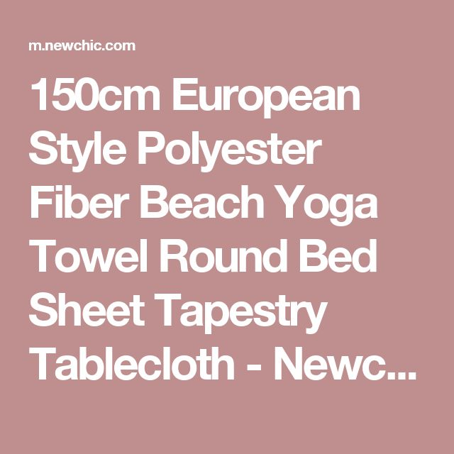 150cm European Style Polyester Fiber Beach Yoga Towel Round Bed Sheet Tapestry Tablecloth - Newchic Mobile.