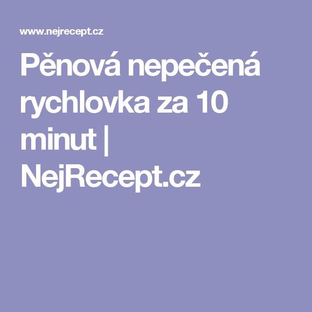 Pěnová nepečená rychlovka za 10 minut | NejRecept.cz