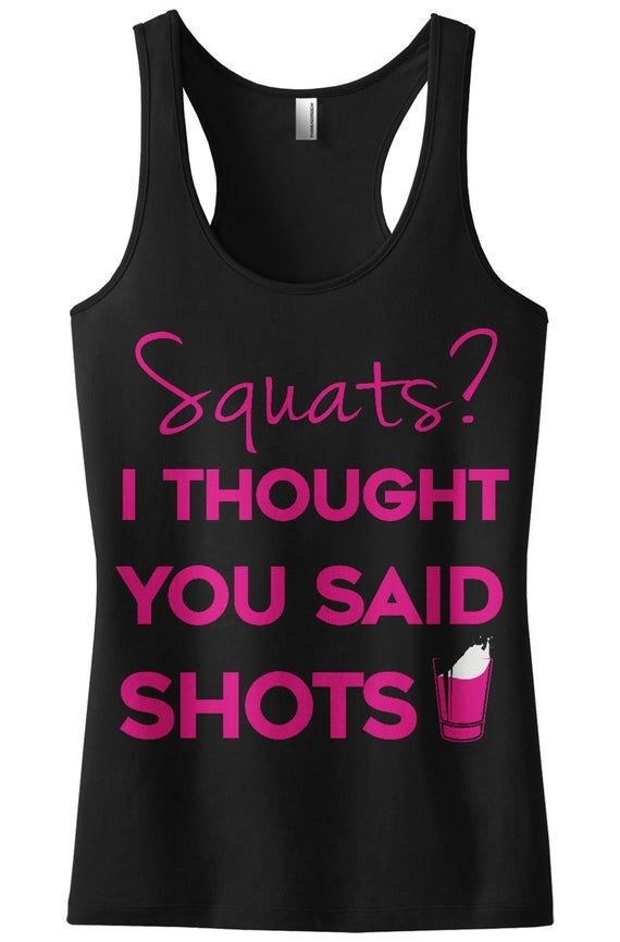 Women/'s Tank Top Funny Workout Gym Drink Tee I Thought You Said Shots Squats