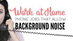 Work at Home Phone Jobs That Allow Background Noise