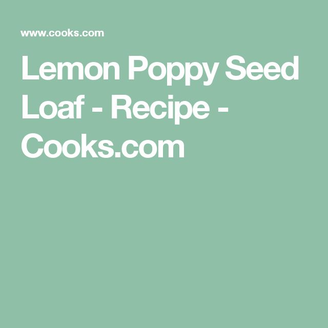 Lemon Poppy Seed Loaf - Recipe - Cooks.com